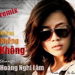 Không (Remix Album) - Hoàng Nghi Lâm