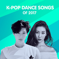 Top K-Pop Dance Songs Of 2017 - Various Artists