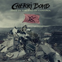 This Is The End Of Control - Cherri Bomb
