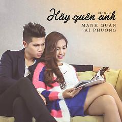 Hãy Quên Anh (Single) - Mạnh Quân,Ái Phương