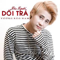Yêu Người Dối Trá (Single) - Vương Bảo Nam