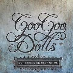 Something For The Rest Of Us - Goo Goo Dolls