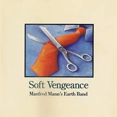 Soft Vengeance - Manfred Mann's Earth Band