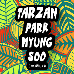 Tarzan (Single) - Park Myung Soo, Yoo Jae Hwan