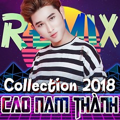 Cao Nam Thành Remix Collection 2018