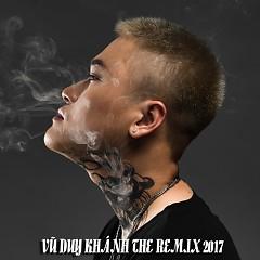 Vũ Duy Khánh The Remix 2017 - Vũ Duy Khánh