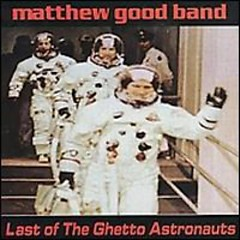 Last Of The Ghetto Astronauts  - Matthew Good Band