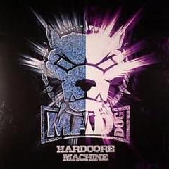 Hardcore Machine - DJ Mad Dog