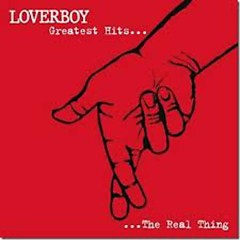 Greatest Hits...The Real Thing - Loverboy