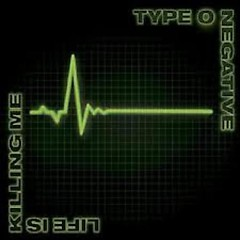 Life Is Killing Me - Type O Negative