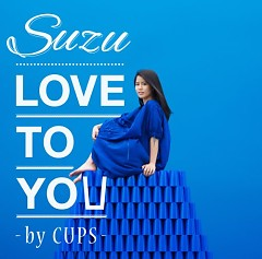 LOVE TO YOU-BY CUPS- - Suzu