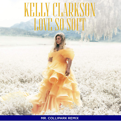 Love So Soft (Collipark Remix) (Single) - Kelly Clarkson