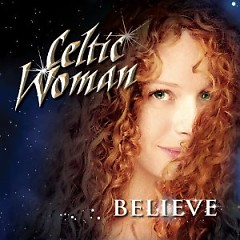 Believe - Celtic Woman