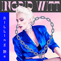 Killing Me (Single) - Ingrid Witt