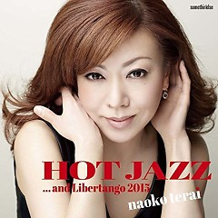 Hot Jazz...And Libertango 2015 - Naoko Terai