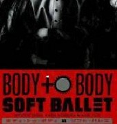 Body To Body - SOFT BALLET