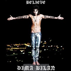 Believe  - Dima Bilan