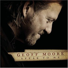 Speak To Me - Geoff Moore