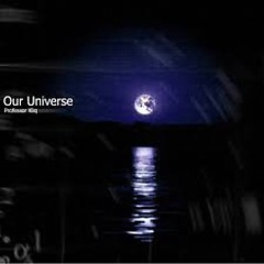 Our Universe - Professor Kliq