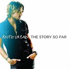 The Story So Far - Keith Urban