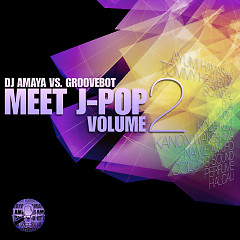 DJ AMAYA VS. GROOVEBOT Meet J-POP VOLUME II  (mixed)
