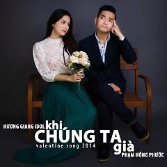 Khi Chúng Ta Già (Single) - Phạm Hồng Phước, Hương Giang Idol