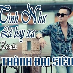 Tình Như Lá Bay Xa (DJ Phơ Nguyễn Mix) (Single) - Thành Đại Siêu