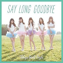 Say long goodbye / Himawari to Hoshikuzu - English Version- - Tokyo Girls 'Style