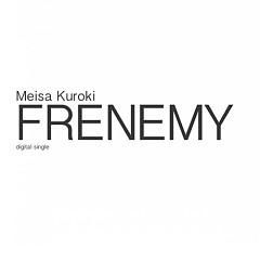 FRENEMY - Meisa Kuroki