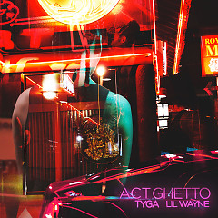 Act Ghetto (Single) - Tyga, Lil Wayne