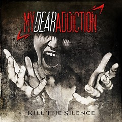 Kill The Silence - My Dear Addiction