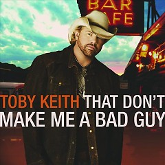 That Don't Make Me A Bad Guy - Toby Keith