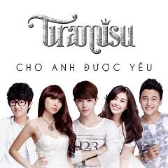 Cho Anh Được Yêu (Single) - Tiramisu Band