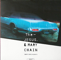 Sometimes Always - The Jesus and Mary Chain