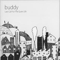 Last Call For The Quiet Life - Buddy