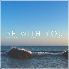 Be With You (Single) - Natio, Sophie