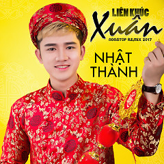 LK Xuân (Nonstop Remix 2017 ) - Nhật Thành