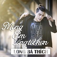Mong Em Sống Tốt Hơn (Single) - Long Bá Thích