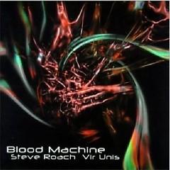 Blood Machine - Vir Unis,Steve Roach