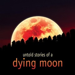 Untold Stories Of A Dying Moon - Zero-project