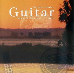 Most Relaxing Guitar Ablum In The World Ever CD 1 No. 1