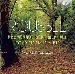 Roussel Complete Piano Music - Promenade Sentimentale CD 1 - Emanuele Torquati