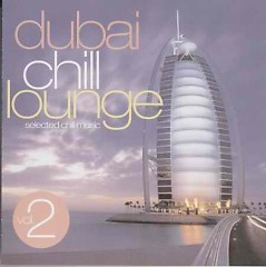 Dubai Chill Lounge Vol.2 - A Fine Selected Chill Music