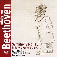 Beethoven - Symphony No. 10 & Late Overtures etc