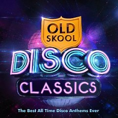 Old Skool Disco Classics - The Best All Time Disco Anthems Ever CD 1