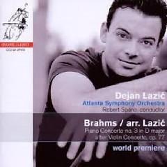 Brahms - Piano Concerto No. 3 In D Major - After Violin Concerto Op. 77 - Dejan Lazic,Atlanta Symphony Orchestra