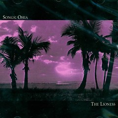 The Lioness - Songs: Ohia