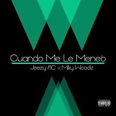 Cuando Yo Me Le Meneo (Single) - Jeezy Ac, Miky Woodz