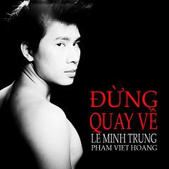 Đừng Quay Về - Lê Minh Trung