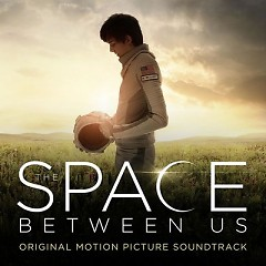 The Space Between Us OST - Andrew Lockington, Various Artists